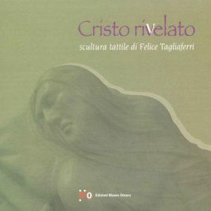 Catalogo Cristo rivelato: scultura tattile di Felice Tagliaferri