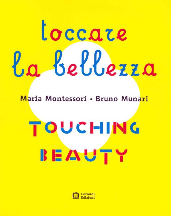 Catalogo Toccare la bellezza Maria Montessori Bruno Munari