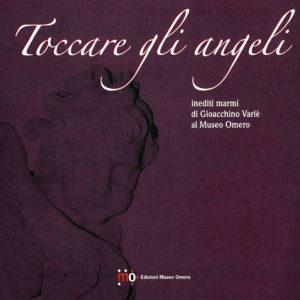 Catalogo Toccare gli angeli - Inediti marmi di Gioacchino Varlè al Museo Omero